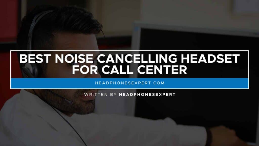 Best Noise Cancelling Headset For Call Center