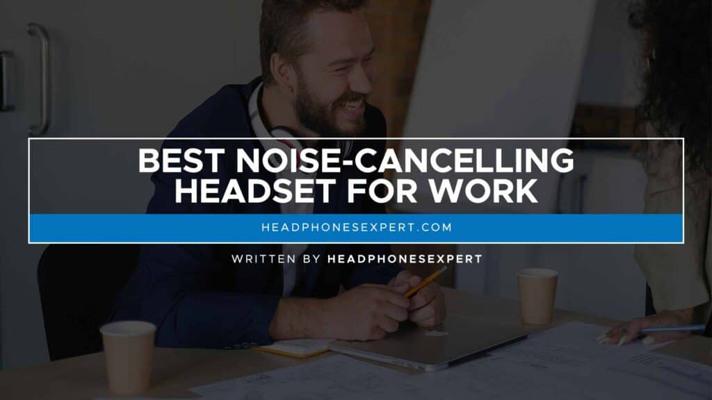 Best Noise-Cancelling Headset For Work